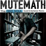 Mutemath – Odd Soul (Quiet Entertainer Remix)