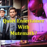Quiet Entertainer on tour with Mutemath? Fall 2012?